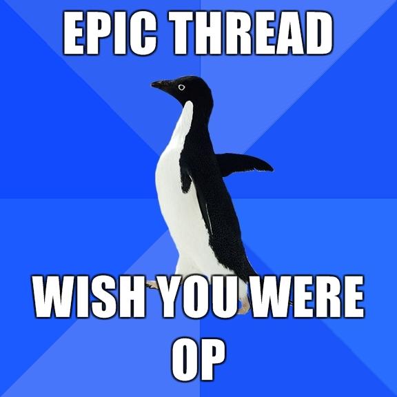 Epic thread-socially-awkward-penguin-epic-thread-wish-you-were-op.jpg