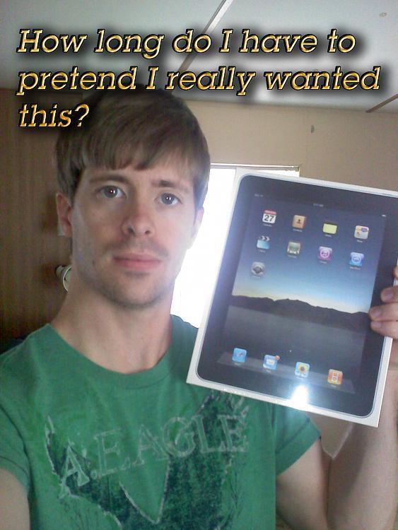 well....i got a ipad :P-sorrymate.jpg