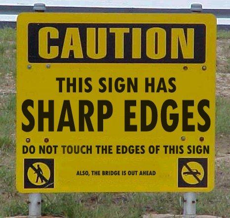 Name:  Caution Sharp Edges.jpg Views: 2713 Size:  54.0 KB